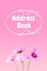 Address Book: : Pink Flower Notebook Perfect for Keeping Track of Addresses, Email, Mobile, Work & Home Phone Numbers Cover Image