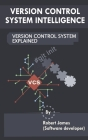 Version Control System Intelligence: Version Control System Explained Cover Image