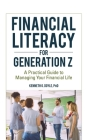 Financial Literacy for Generation Z: A Practical Guide to Managing Your Financial Life Cover Image