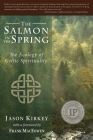 The Salmon in the Spring: The Ecology of Celtic Spirituality Cover Image
