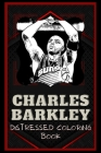 Charles Barkley Distressed Coloring Book: Artistic Adult Coloring Book Cover Image