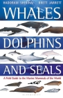 Whales, Dolphins and Seals: A field guide to the marine mammals of the world Cover Image
