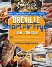 Breville Smart Air Fryer Oven Cookbook: Enjoy Delightful Meals with Family & Friends - 300 Easy-to-Make and Time-Saving Recipes for Healthy Dishes tha Cover Image
