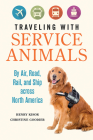 Traveling with Service Animals: By Air, Road, Rail, and Ship across North America Cover Image