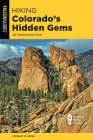 Hiking Colorado's Hidden Gems: 40 Undiscovered Trails (State Hiking Guides) Cover Image