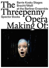 The Threepenny Opera: Making of: Barrie Kosky Stages Brecht/Weill at the Berliner Ensemble Cover Image