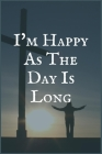 I'm Happy as The Day is Long: An Internet Addiction and Recovery Writing Notebook Cover Image