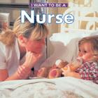 I Want to Be a Nurse (I Want to Be (Firefly Paperback)) Cover Image