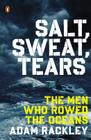 Salt, Sweat, Tears: The Men Who Rowed the Oceans Cover Image