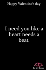 Happy Valentine's Day: notebook 6x9 Happy Valentine's Day For Gifts You Love I need you like a heart needs a beat.: notebook For Gifts Happy Cover Image