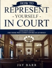 How to Represent Yourself in Court: Litigation Advice for Those who Cannot Afford an Attorney Cover Image