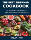 The Best Sirtfood Cookbook: An Easy-To-Follow Recipes to Shed Fat and also Enjoy Your Life Cover Image