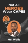 Not All Heroes Wear Capes Cover Image