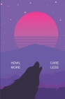 Howl More Care Less: Notebook With Howling Wolf Cover. Spirit Animal. Cover Image