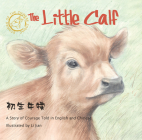 The Little Calf: A Story of Courage Told in English and Chinese (Stories of the Chinese Zodiac) Cover Image