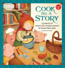 Cook Me a Story: A treasury of stories and recipes inspired by classic fairy tales (Cook Me A...) Cover Image