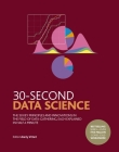 30-Second Data Science: The 50 Key Principles and Innovations in the Field of Data-Gathering, Each Explained in Half a Minute (30 Second) Cover Image