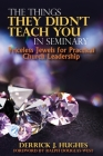 The Things They Didn't Teach You In Seminary, Priceless Jewels for Practical Church Leadership Cover Image
