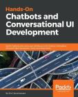 Hands-On Chatbots and Conversational UI Development: Build chatbots and voice user interfaces with Chatfuel, Dialogflow, Microsoft Bot Framework, Twil Cover Image