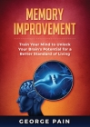 Memory Improvement: Train Your Mind to Unlock Your Brain's Potential for a Better Standard of Living Cover Image