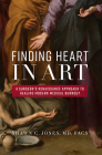 Finding Heart in Art: A Surgeon's Renaissance Approach to Healing Modern Medical Burnout Cover Image