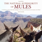 The Natural Superiority of Mules: A Celebration of One of the Most Intelligent, Sure-Footed, and Misunderstood Animals in the World, Second Edition Cover Image