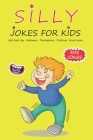 Silly Jokes For Kids: April fools' day, Thanksgiving, Halloween, Christmas, Knock Knock - 202 Jokes: Funny jokes for kids, Ages: 7-9, 8-12 Cover Image