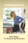Eliminate Back Pain: Good Ways To Resolve Spinal Issues: Exercise To Eliminate Back Pain Cover Image