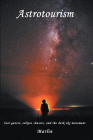 Astrotourism: Star Gazers, Eclipse Chasers, and the Dark Sky Movement Cover Image