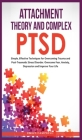 Attachment Theory and Complex Ptsd: Simple, Effective Techniques for Overcoming Trauma and Post-Traumatic Stress Disorder. Overcome Fear, anxiety, dep Cover Image