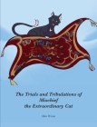 The Trials and Tribulations of Mischief the Extraordinary Cat Cover Image