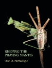 Keeping the Praying Mantis: Mantodean Captive Biology, Reproduction, and Husbandry Cover Image