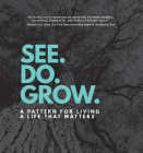 See. Do. Grow.: A Pattern for Living a Life That Matters Cover Image