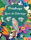 Printemps Livre de Coloriage: Un livre de coloriage pour les adultes se détendre avec de beaux motifs de nature avec des fleurs, oiseaux, papillons, Cover Image
