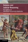 Science and Judicial Reasoning: The Legitimacy of International Environmental Adjudication (Cambridge Studies on Environment) Cover Image