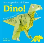 Fun Origami for Children: Dino!: 12 daring dinosaurs to fold Cover Image