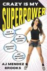 Crazy Is My Superpower: How I Triumphed by Breaking Bones, Breaking Hearts, and Breaking the Rules Cover Image