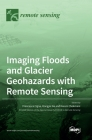 Imaging Floods and Glacier Geohazards with Remote Sensing Cover Image