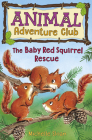 The Baby Red Squirrel Rescue (Animal Adventure Club 3) Cover Image