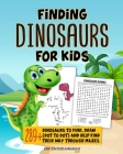 Finding Dinosaurs for Kids 289+ Dinosaurs to Find, Draw (Dot to Dot) and Help Find Their Way Through Mazes Cover Image
