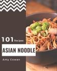 101 Asian Noodle Recipes: Explore Asian Noodle Cookbook NOW! Cover Image