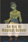 An Orc At Magical School: Fantastic Story Of Trorm & The Girls: An Orc'S Adventures At College Cover Image