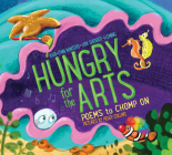 Hungry for the Arts: Poems to Chomp on Cover Image
