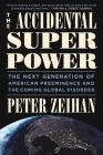The Accidental Superpower: The Next Generation of American Preeminence and the Coming Global Disorder Cover Image