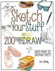 Sketch Your Stuff: 200 Things to Draw and How to Draw Them Cover Image