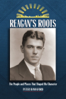 Reagan's Roots: The People and Places That Shaped His Character Cover Image