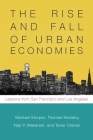 The Rise and Fall of Urban Economies: Lessons from San Francisco and Los Angeles (Innovation and Technology in the World Economy) Cover Image
