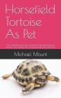 Horsefield Tortoise As Pet: The Complete pet owner's manual on Horsefield Russian tortoises care, feeding, diet, housing, health care and more Cover Image