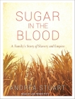 Sugar in the Blood: A Family's Story of Slavery and Empire Cover Image