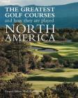 The Greatest Golf Courses and How They Are Played: North America Cover Image